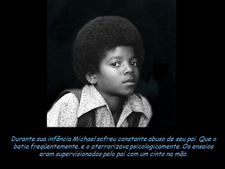 Durante sua infância Michael sofreu constante abuso de seu pai