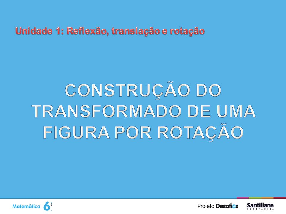 CONSTRUÇÃO DO TRANSFORMADO DE UMA FIGURA POR ROTAÇÃO