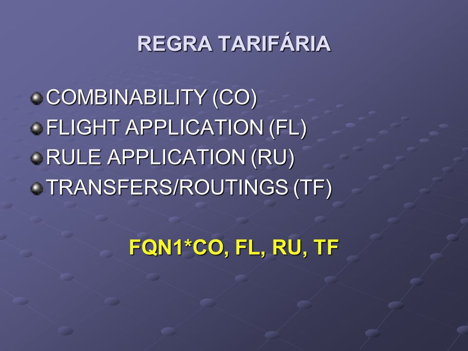 REGRA TARIFÁRIA COMBINABILITY (CO) FLIGHT APPLICATION (FL) RULE APPLICATION (RU) TRANSFERS/ROUTINGS (TF)