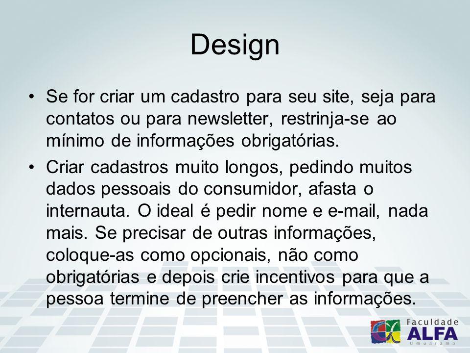 Design Se for criar um cadastro para seu site, seja para contatos ou para newsletter, restrinja-se ao mínimo de informações obrigatórias.