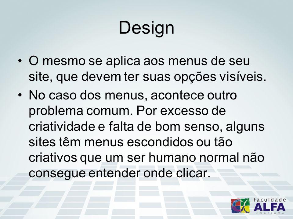 Design O mesmo se aplica aos menus de seu site, que devem ter suas opções visíveis.