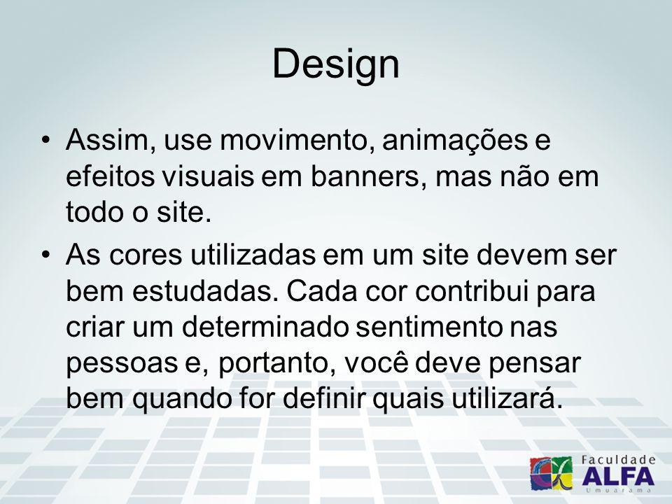 Design Assim, use movimento, animações e efeitos visuais em banners, mas não em todo o site.