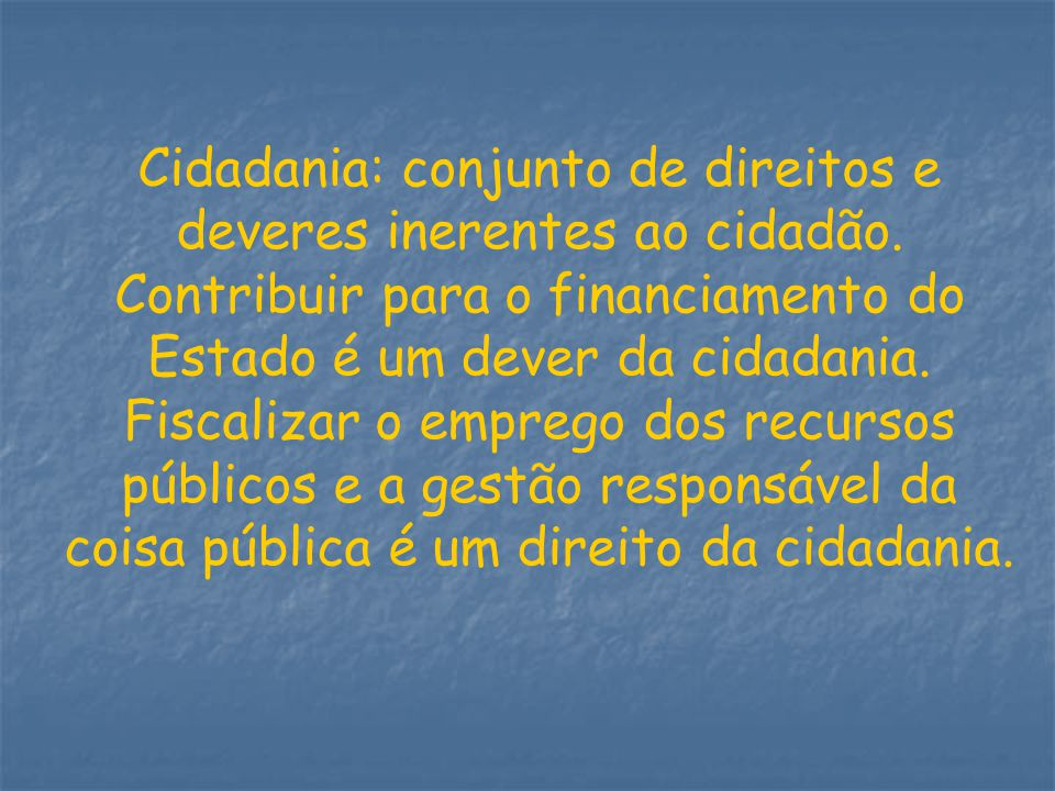 Cidadania: conjunto de direitos e deveres inerentes ao cidadão.