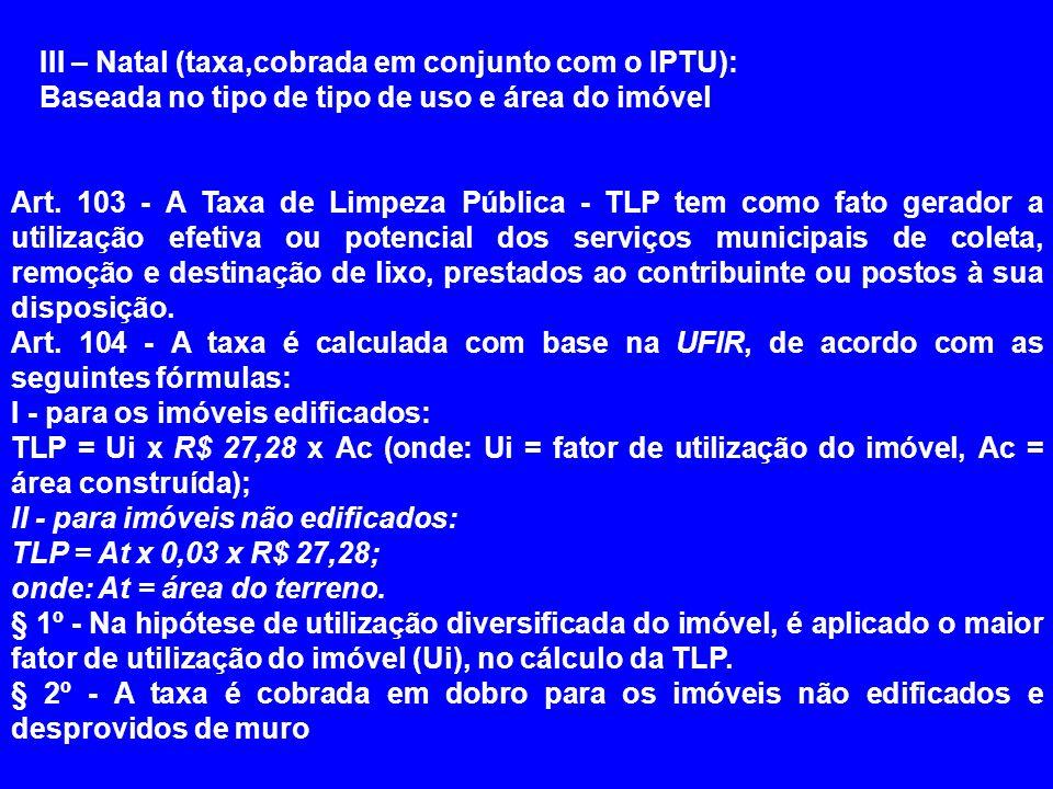 III – Natal (taxa,cobrada em conjunto com o IPTU):