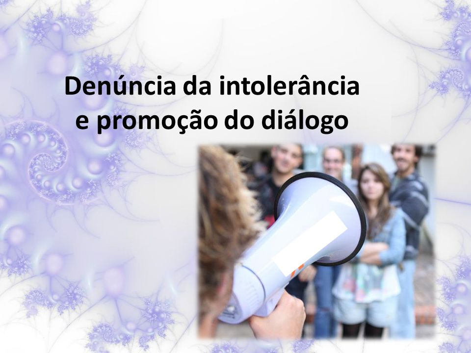 Denúncia da intolerância e promoção do diálogo