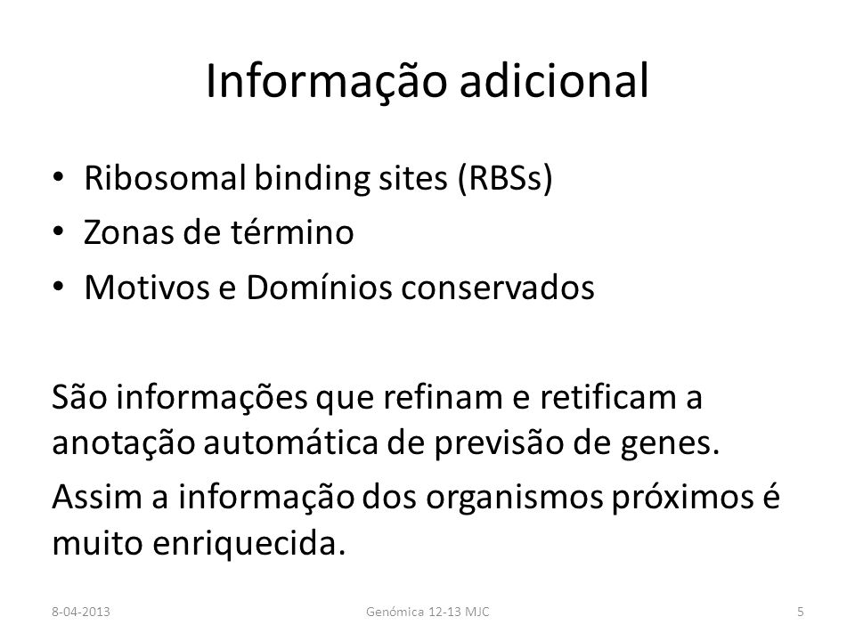 Informação adicional Ribosomal binding sites (RBSs) Zonas de término