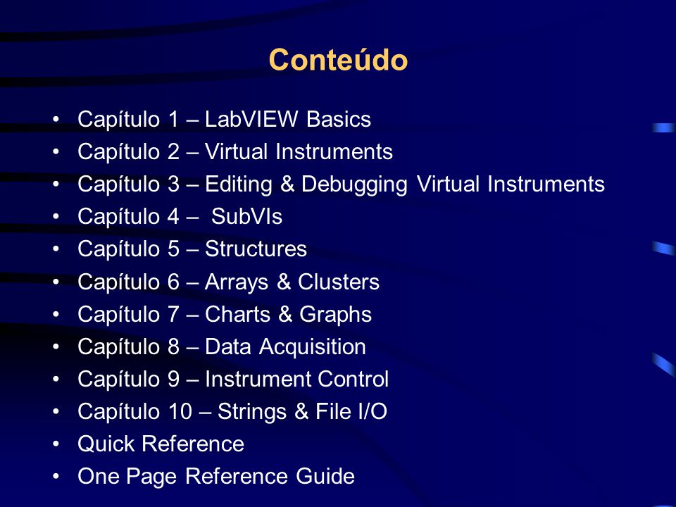 Conteúdo Capítulo 1 – LabVIEW Basics Capítulo 2 – Virtual Instruments
