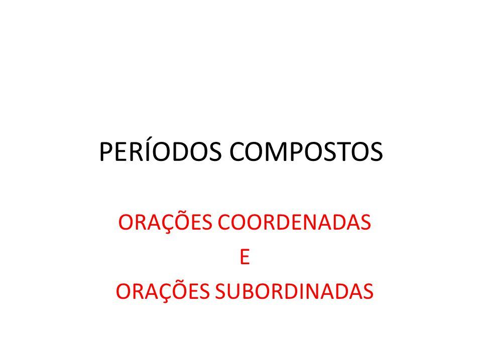 ORAÇÕES COORDENADAS E ORAÇÕES SUBORDINADAS