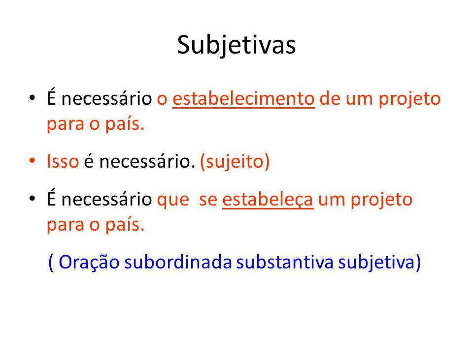 Subjetivas É necessário o estabelecimento de um projeto para o país.