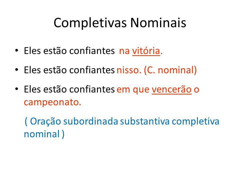 Completivas Nominais Eles estão confiantes na vitória.