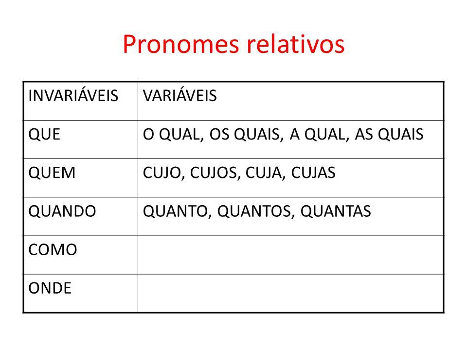 Pronomes relativos INVARIÁVEIS VARIÁVEIS QUE