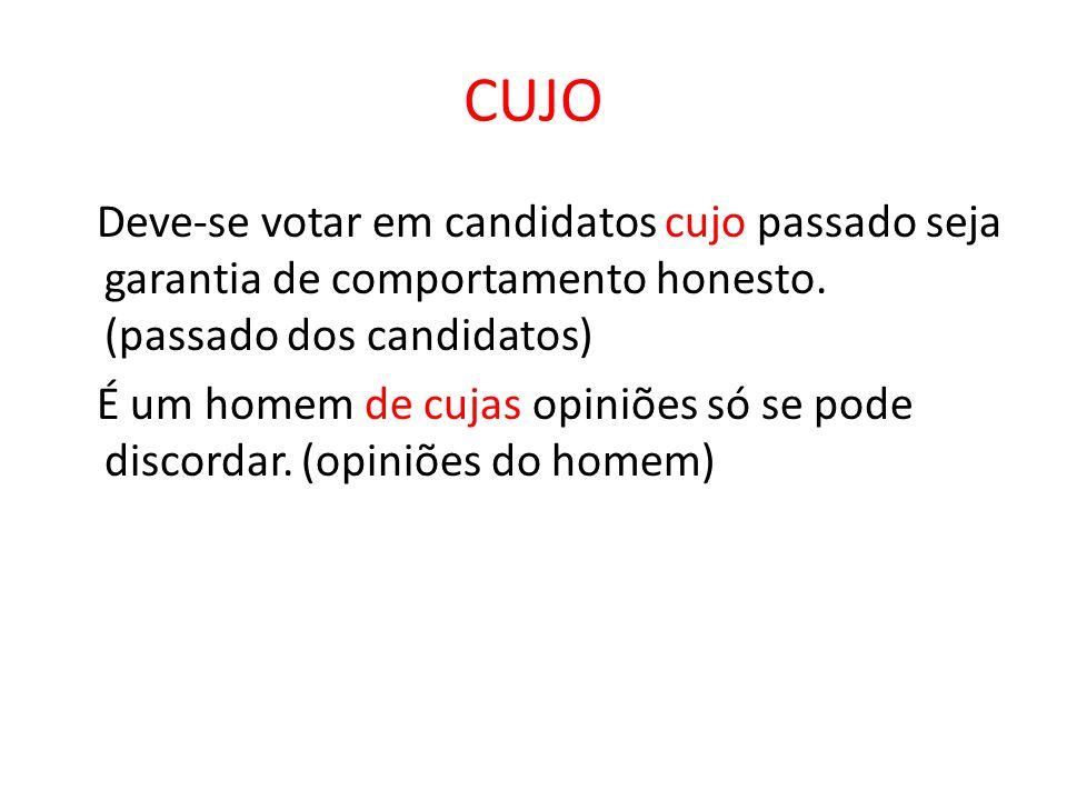 CUJO Deve-se votar em candidatos cujo passado seja garantia de comportamento honesto. (passado dos candidatos)