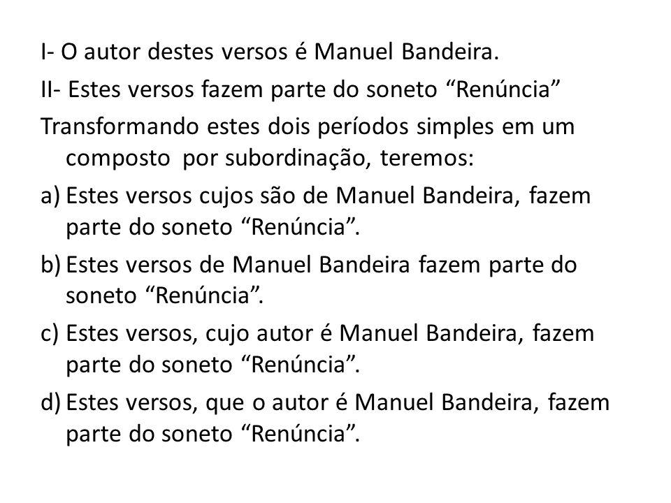 I- O autor destes versos é Manuel Bandeira.