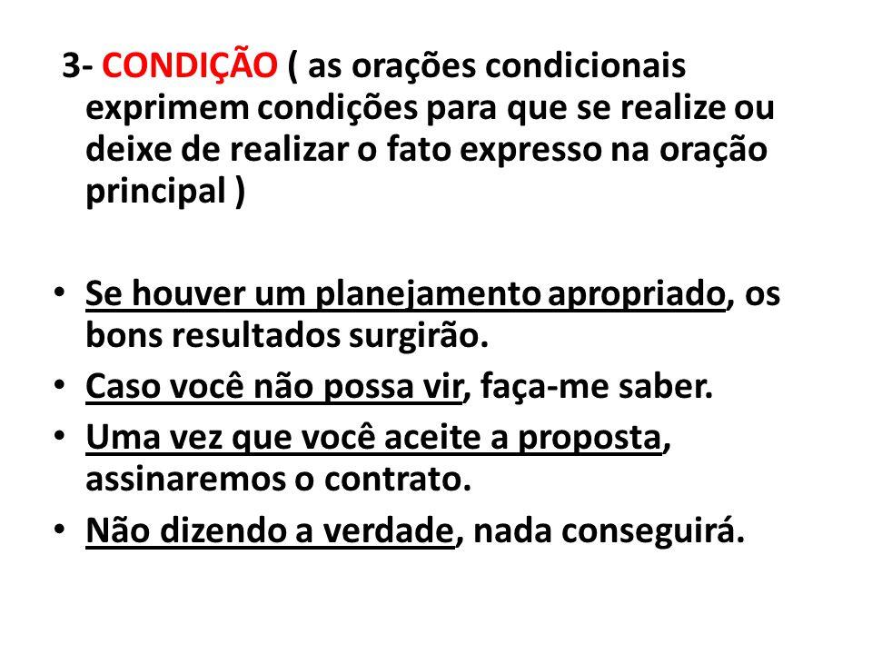 3- CONDIÇÃO ( as orações condicionais exprimem condições para que se realize ou deixe de realizar o fato expresso na oração principal )