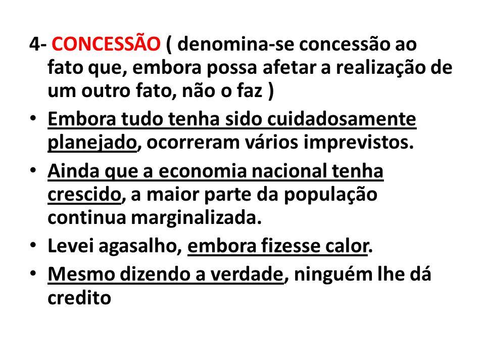 4- CONCESSÃO ( denomina-se concessão ao fato que, embora possa afetar a realização de um outro fato, não o faz )