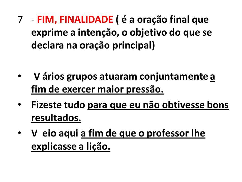 - FIM, FINALIDADE ( é a oração final que exprime a intenção, o objetivo do que se declara na oração principal)