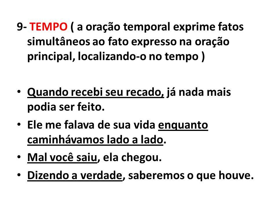 9- TEMPO ( a oração temporal exprime fatos simultâneos ao fato expresso na oração principal, localizando-o no tempo )