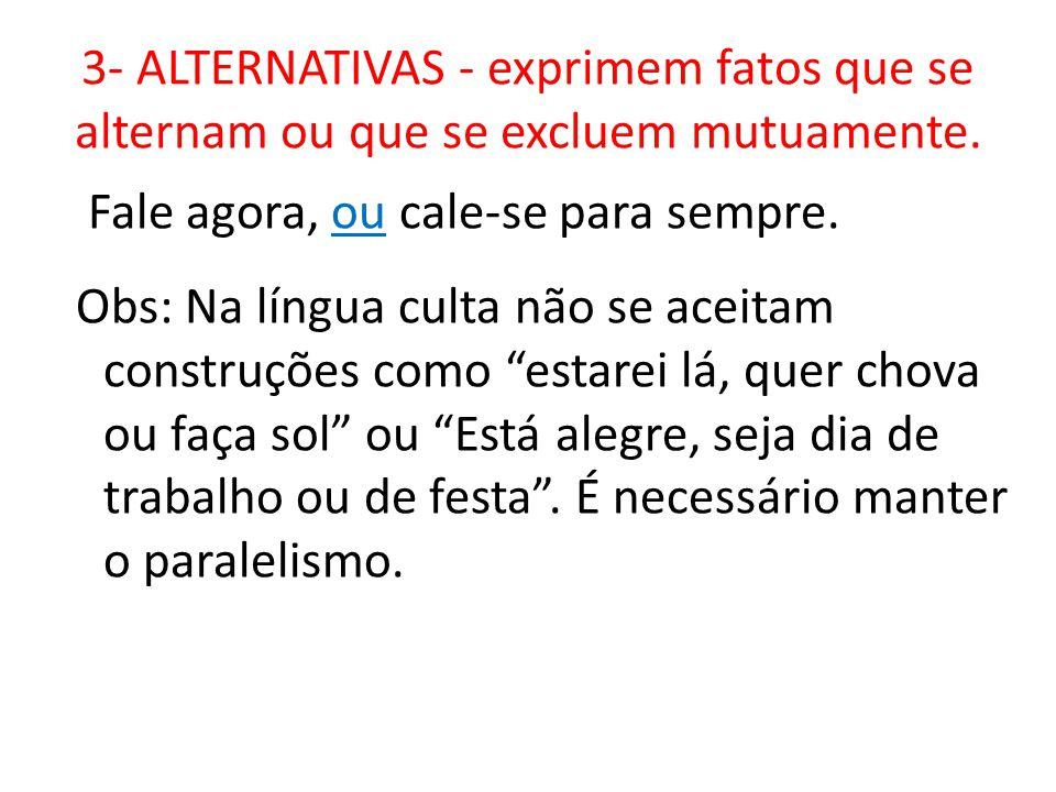 3- ALTERNATIVAS - exprimem fatos que se alternam ou que se excluem mutuamente.