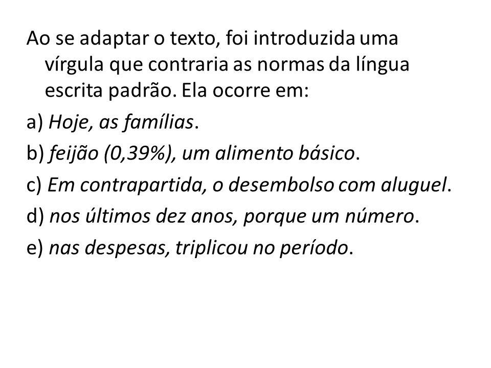 Ao se adaptar o texto, foi introduzida uma vírgula que contraria as normas da língua escrita padrão. Ela ocorre em: