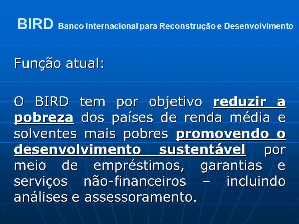BIRD Banco Internacional para Reconstrução e Desenvolvimento