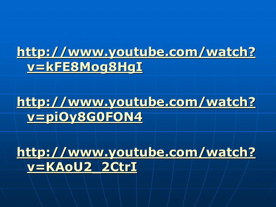 http://www.youtube.com/watch v=kFE8Mog8HgI http://www.youtube.com/watch v=piOy8G0FON4.