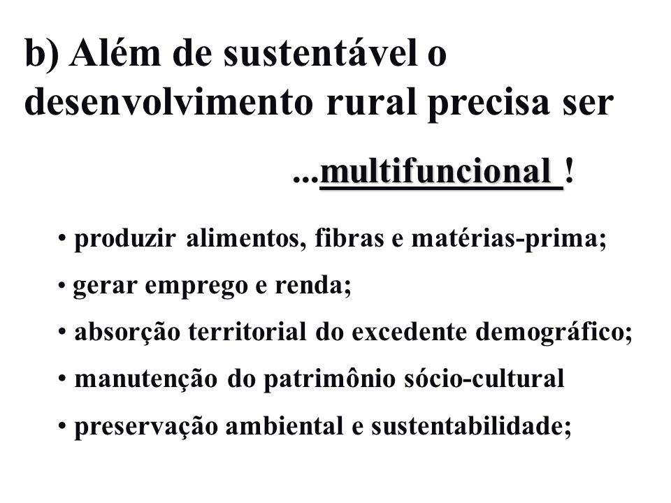 b) Além de sustentável o desenvolvimento rural precisa ser