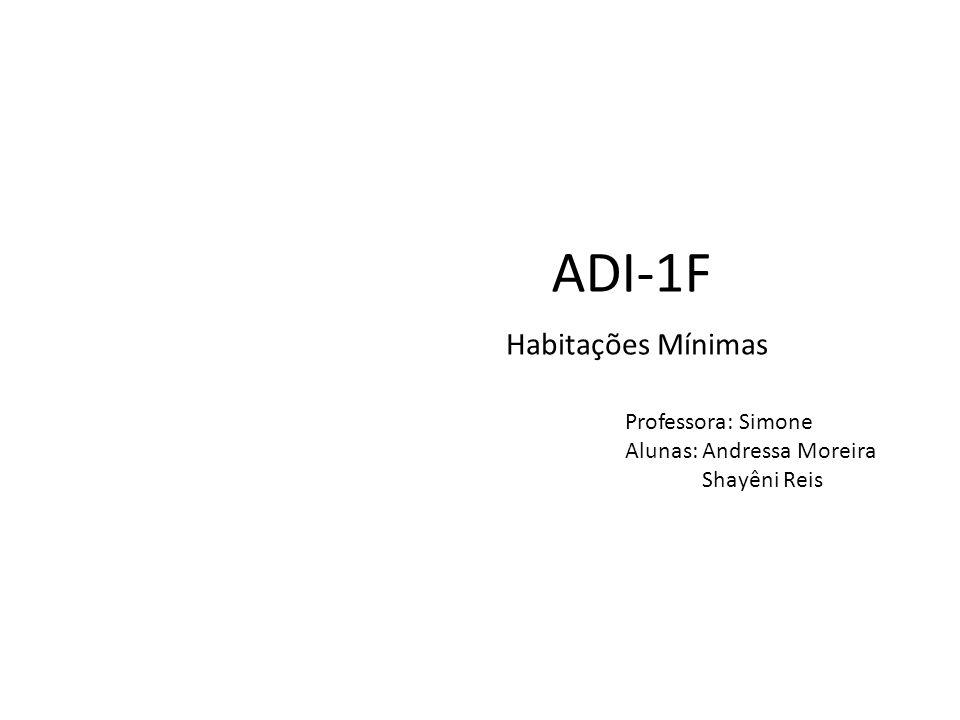 ADI-1F Habitações Mínimas Professora: Simone Alunas: Andressa Moreira