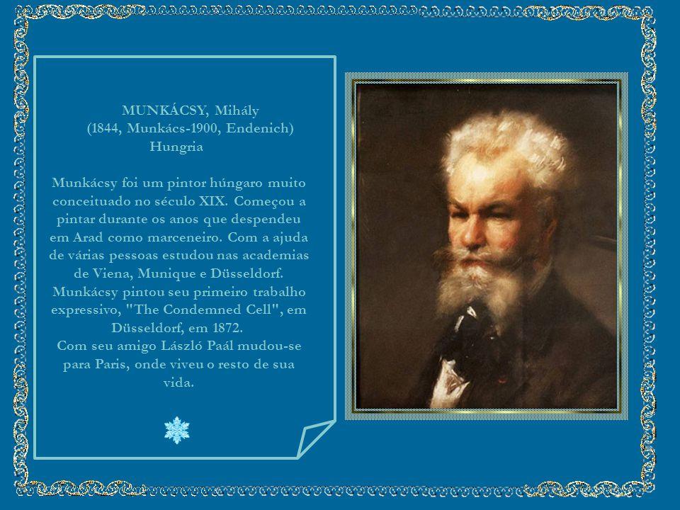 MUNKÁCSY, Mihály (1844, Munkács-1900, Endenich) Hungria