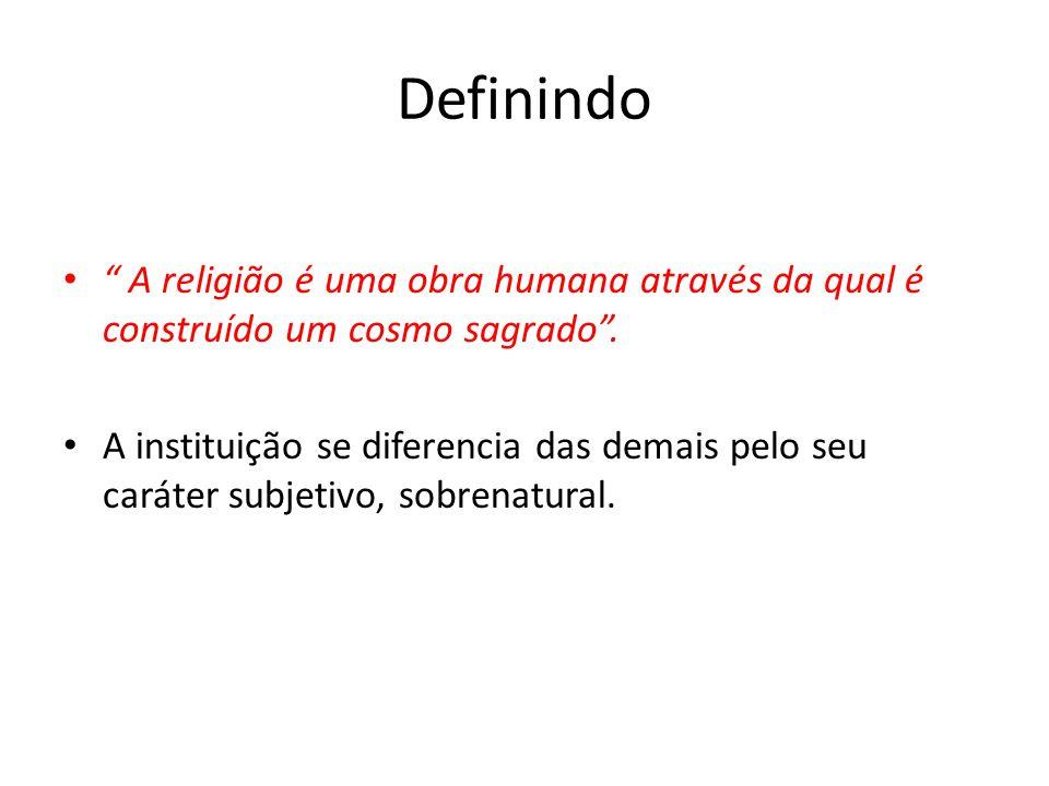 Definindo A religião é uma obra humana através da qual é construído um cosmo sagrado .