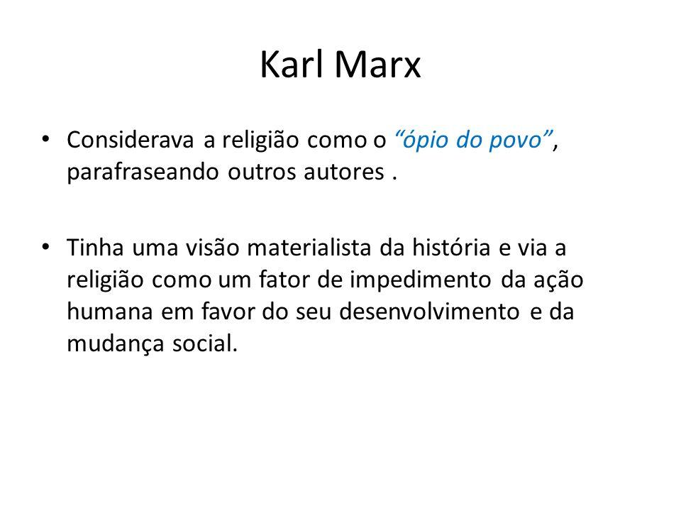 Karl Marx Considerava a religião como o ópio do povo , parafraseando outros autores .