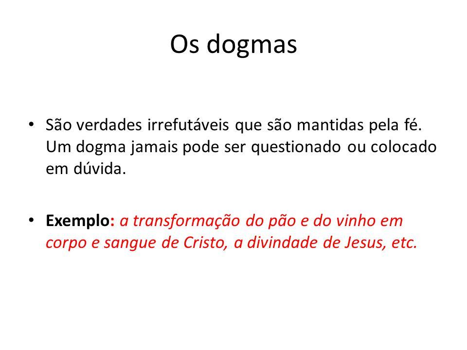 Os dogmas São verdades irrefutáveis que são mantidas pela fé. Um dogma jamais pode ser questionado ou colocado em dúvida.