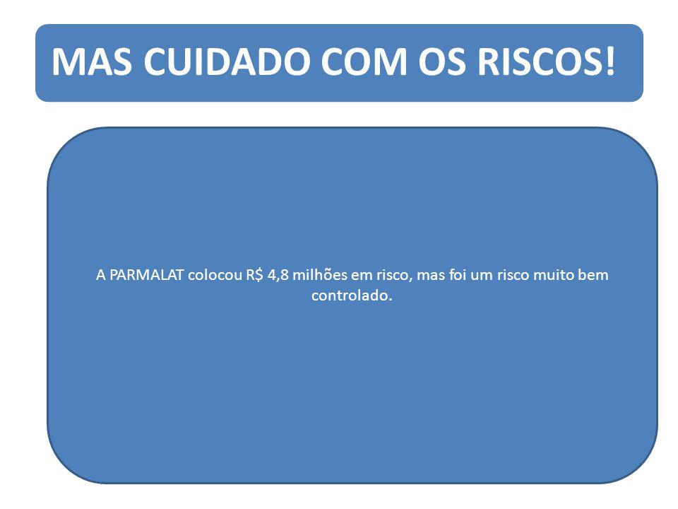 MAS CUIDADO COM OS RISCOS!