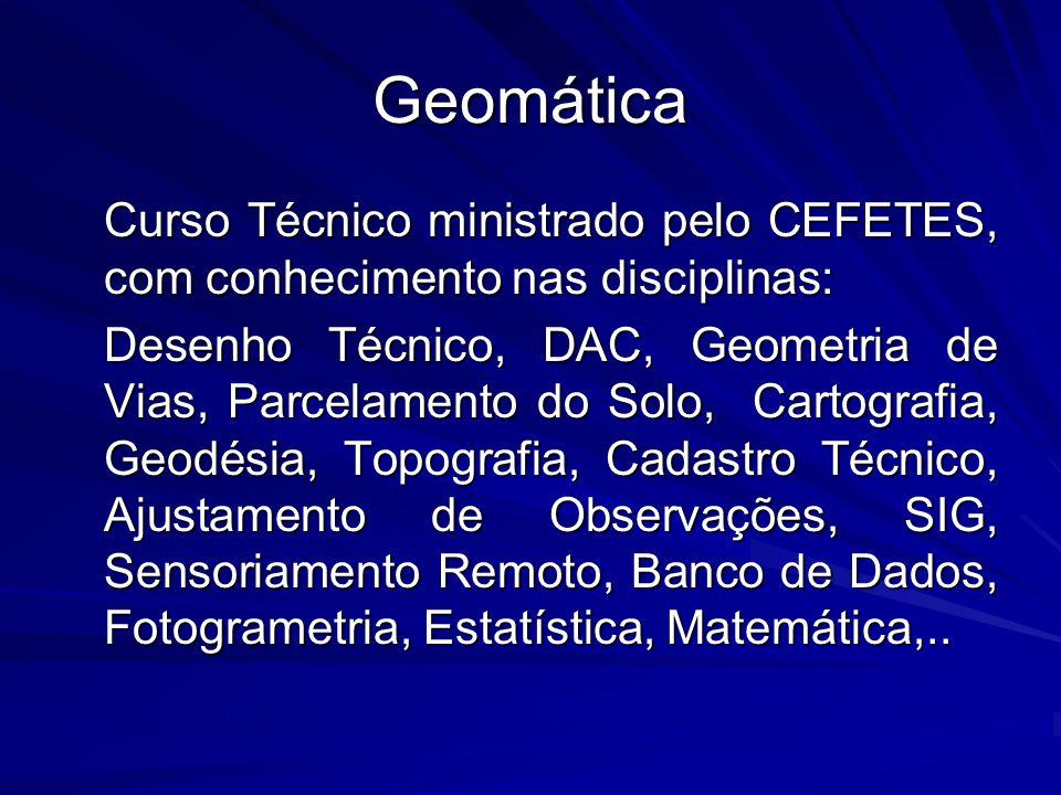 Geomática Curso Técnico ministrado pelo CEFETES, com conhecimento nas disciplinas: