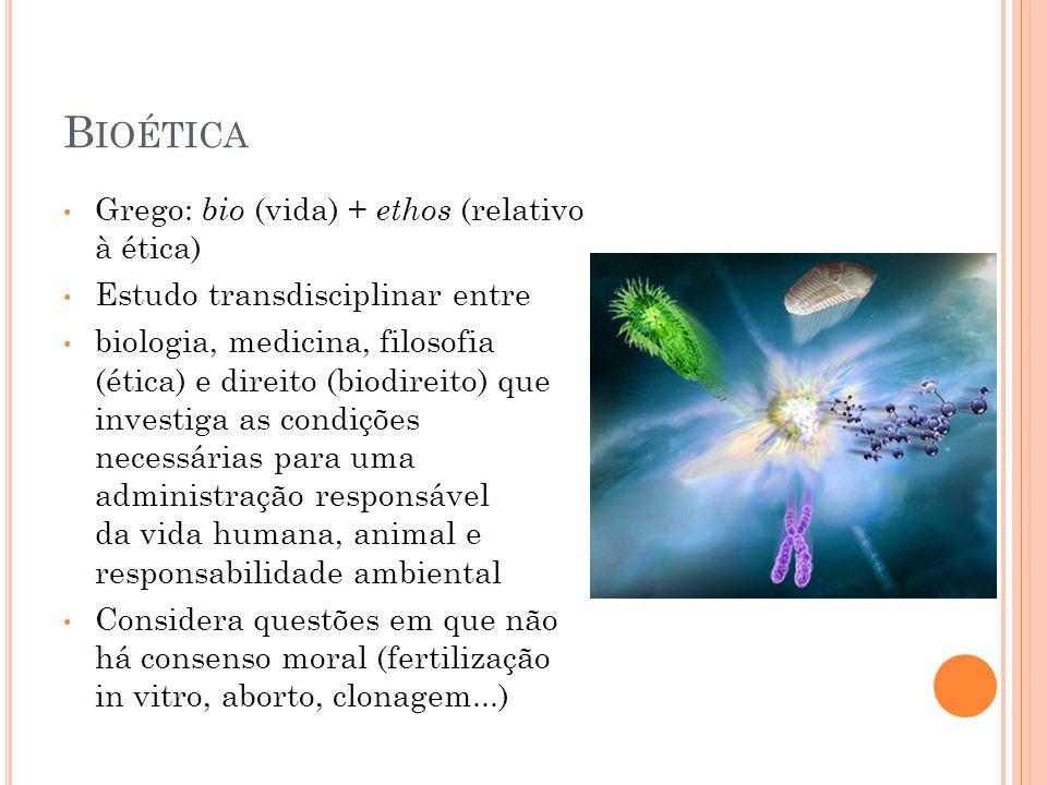 Bioética Grego: bio (vida) + ethos (relativo à ética)