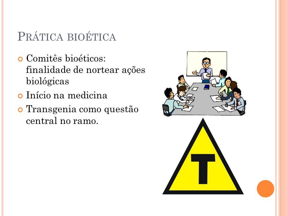 Prática bioética Comitês bioéticos: finalidade de nortear ações biológicas.