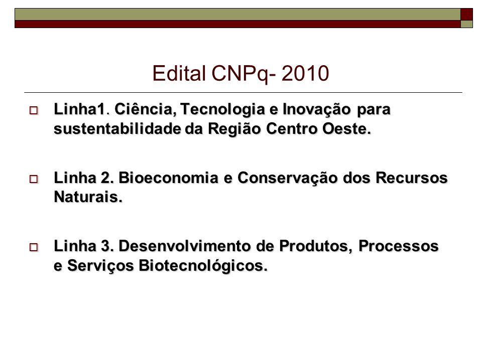 Edital CNPq- 2010 Linha1. Ciência, Tecnologia e Inovação para sustentabilidade da Região Centro Oeste.