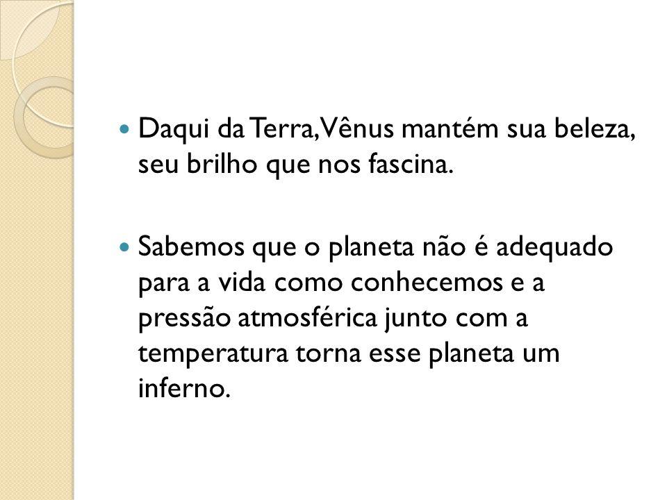 Daqui da Terra, Vênus mantém sua beleza, seu brilho que nos fascina.