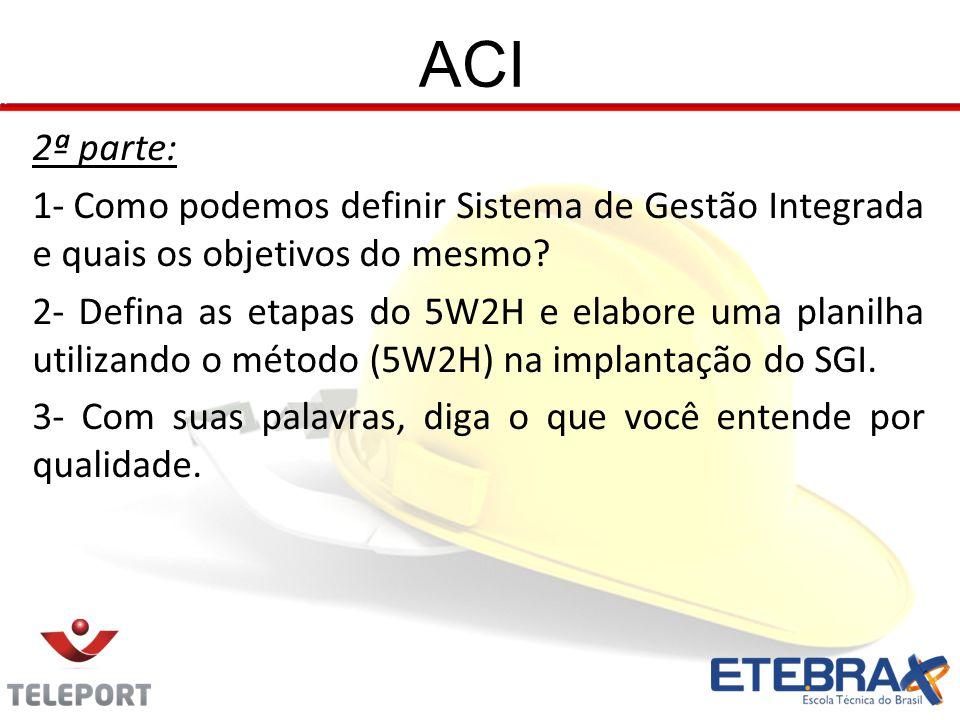 ACI 2ª parte: 1- Como podemos definir Sistema de Gestão Integrada e quais os objetivos do mesmo