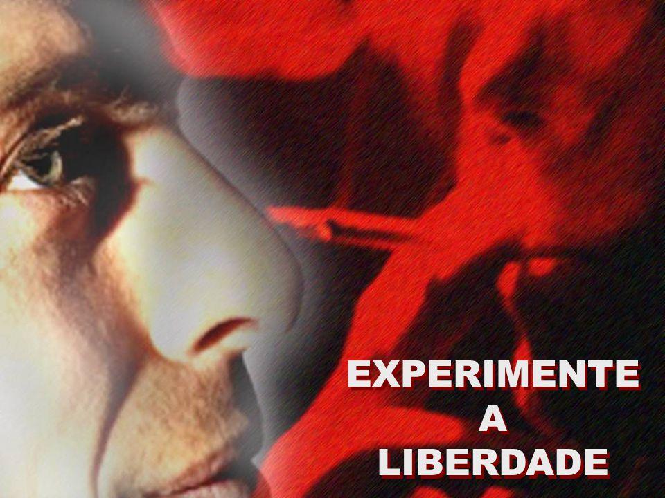 EXPERIMENTE A LIBERDADE