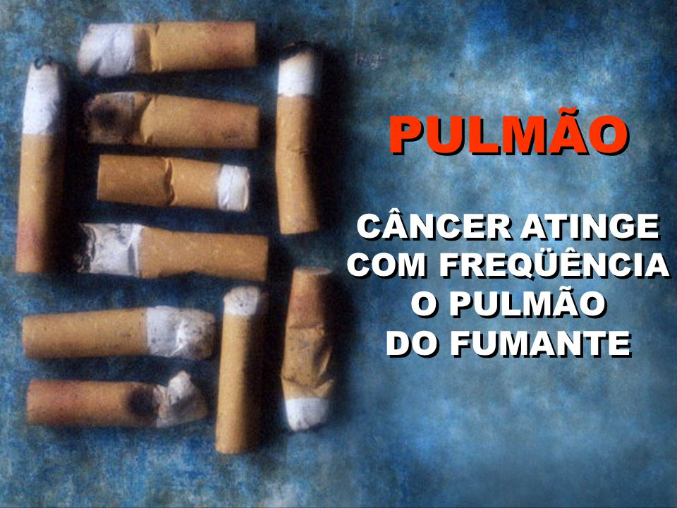 PULMÃO CÂNCER ATINGE COM FREQÜÊNCIA O PULMÃO DO FUMANTE