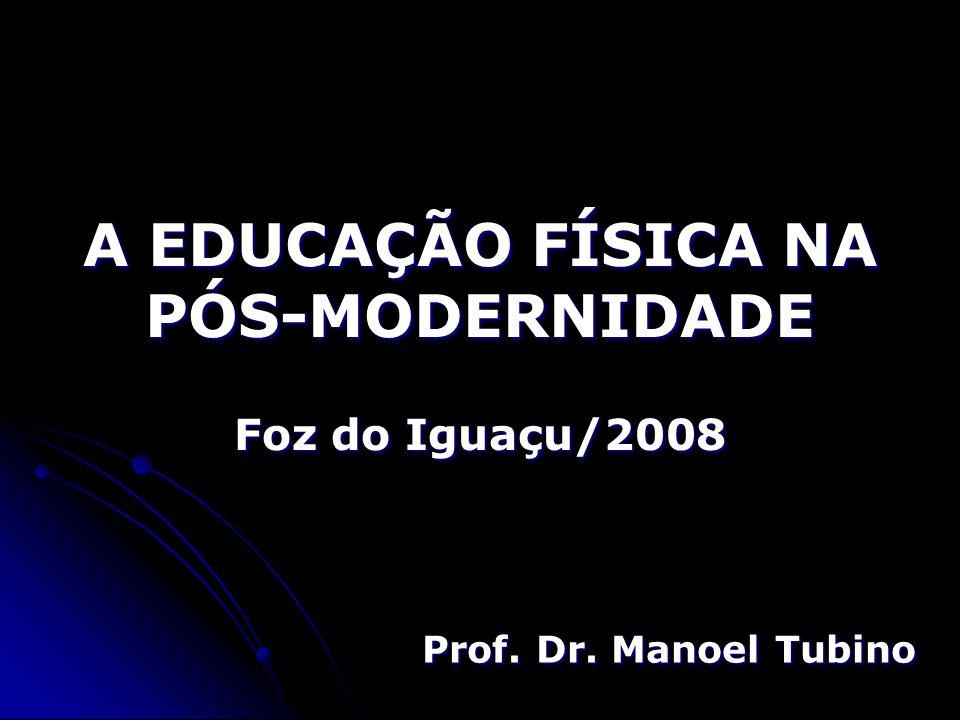 A EDUCAÇÃO FÍSICA NA PÓS-MODERNIDADE