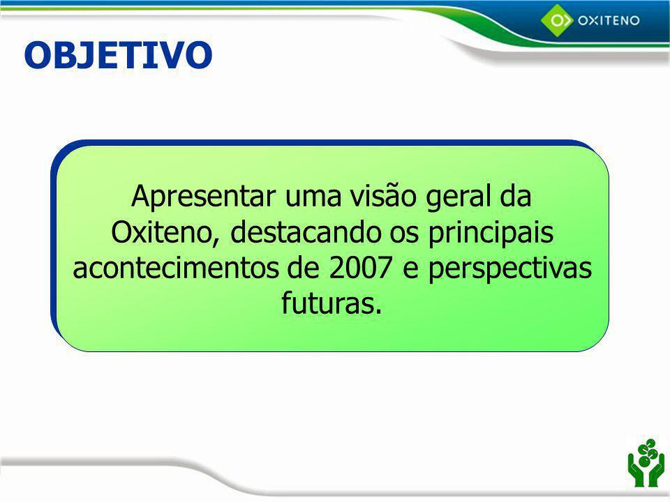 OBJETIVO Apresentar uma visão geral da Oxiteno, destacando os principais acontecimentos de 2007 e perspectivas futuras.