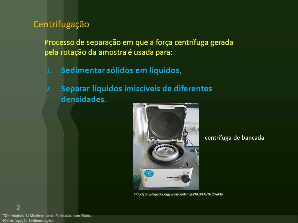 Centrifugação Sedimentar sólidos em líquidos,