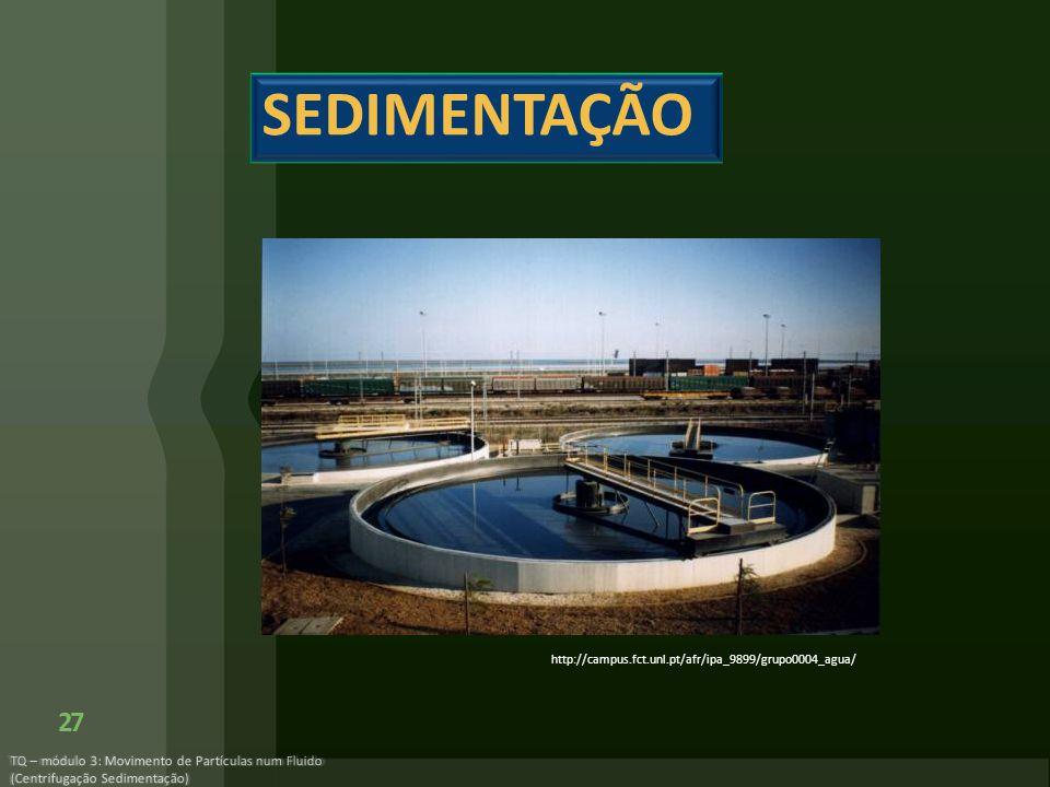 SEDIMENTAÇÃO http://campus.fct.unl.pt/afr/ipa_9899/grupo0004_agua/ TQ – módulo 3: Movimento de Partículas num Fluido (Centrifugação Sedimentação)