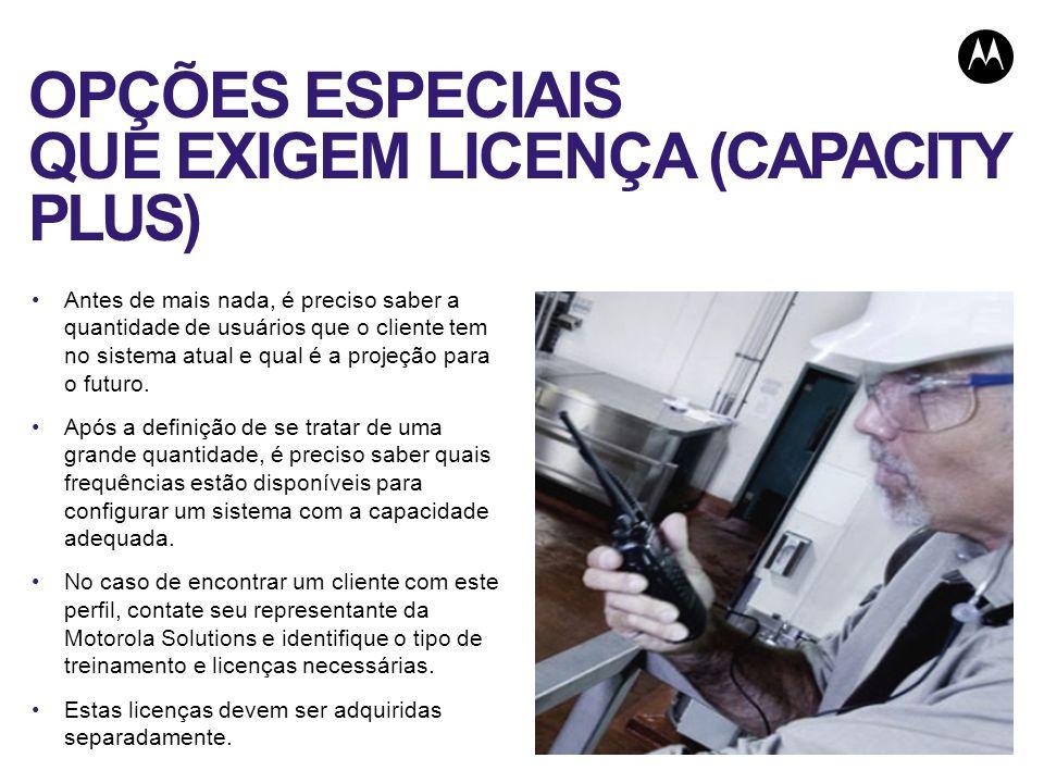 OPÇÕES ESPECIAIS QUE EXIGEM LICENÇA (CAPACITY PLUS)