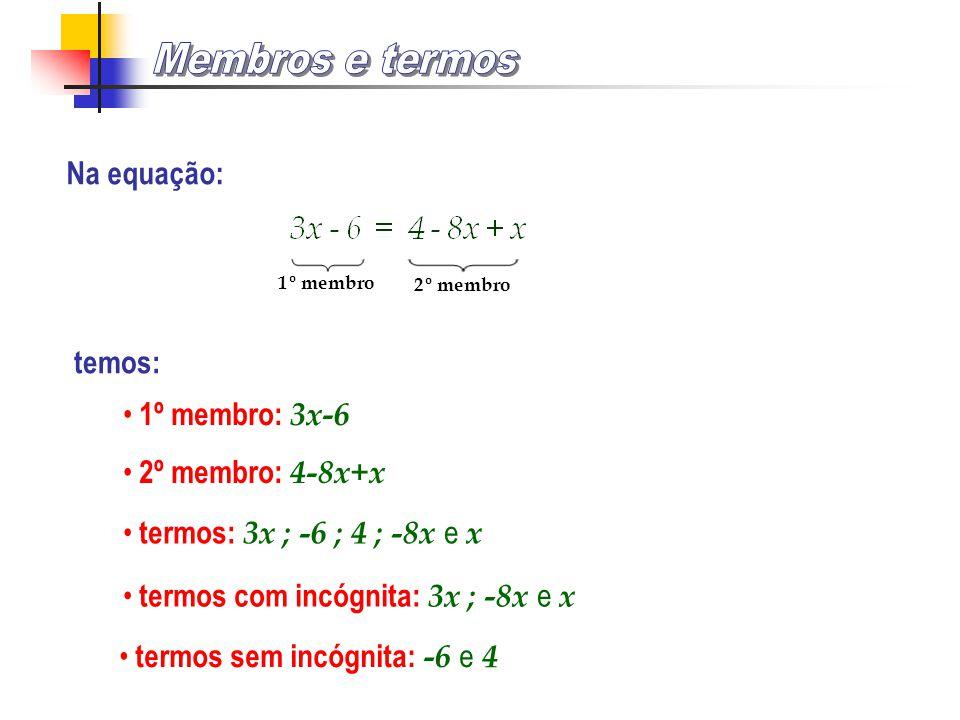 Membros e termos Na equação: temos: 1º membro: 3x-6 2º membro: 4-8x+x