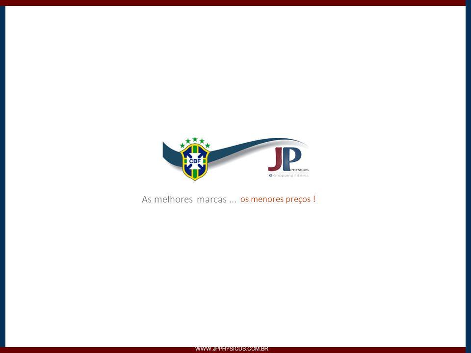 As melhores marcas ... os menores preços ! WWW.JPPHYSICUS.COM.BR
