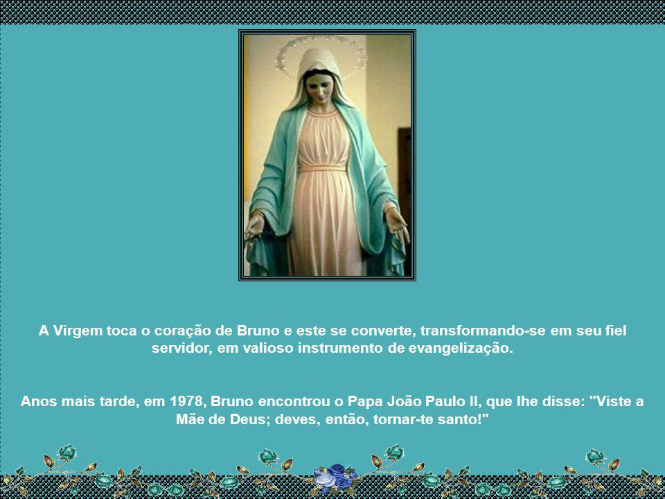 A Virgem toca o coração de Bruno e este se converte, transformando-se em seu fiel servidor, em valioso instrumento de evangelização.