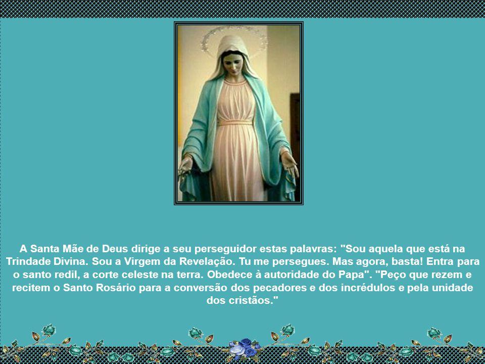 A Santa Mãe de Deus dirige a seu perseguidor estas palavras: Sou aquela que está na Trindade Divina.