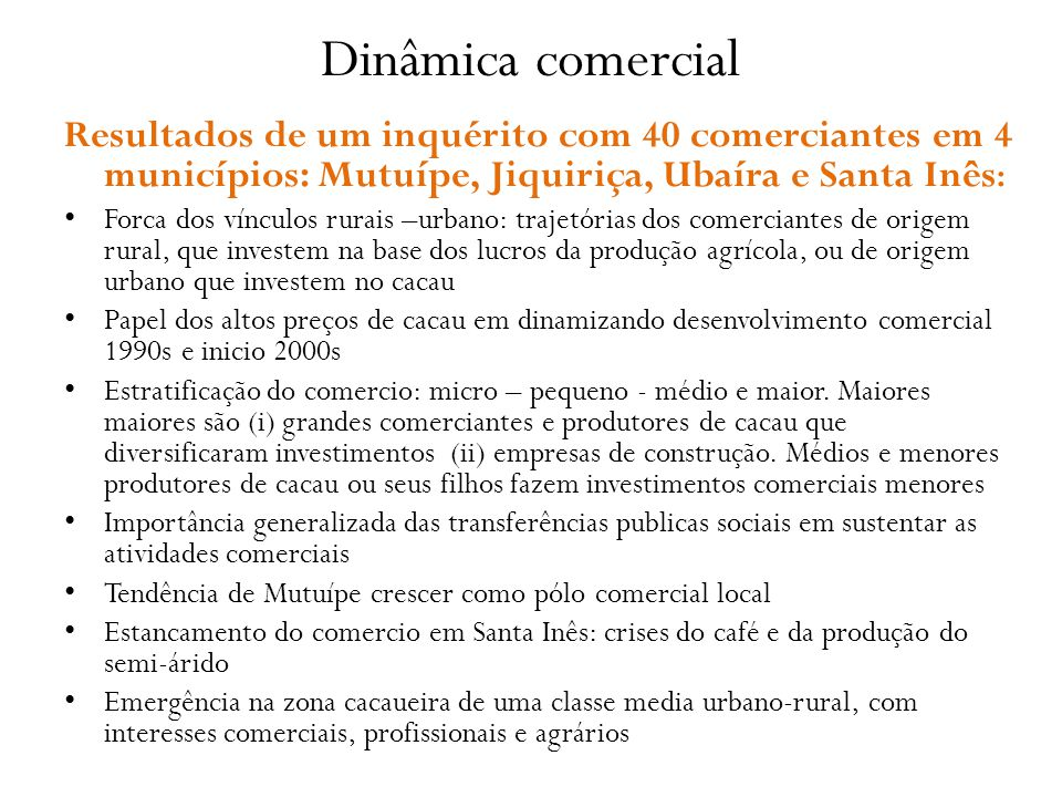 Dinâmica comercial Resultados de um inquérito com 40 comerciantes em 4 municípios: Mutuípe, Jiquiriça, Ubaíra e Santa Inês: